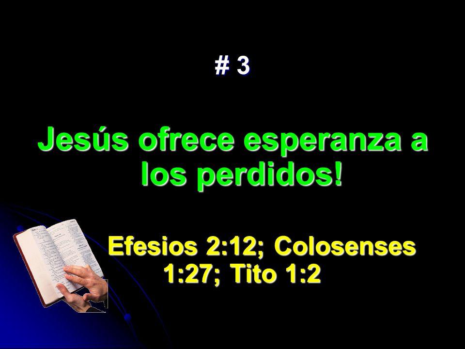 # 3 Jesús ofrece esperanza a los perdidos! Efesios 2:12; Colosenses 1:27; Tito 1:2 Efesios 2:12; Colosenses 1:27; Tito 1:2