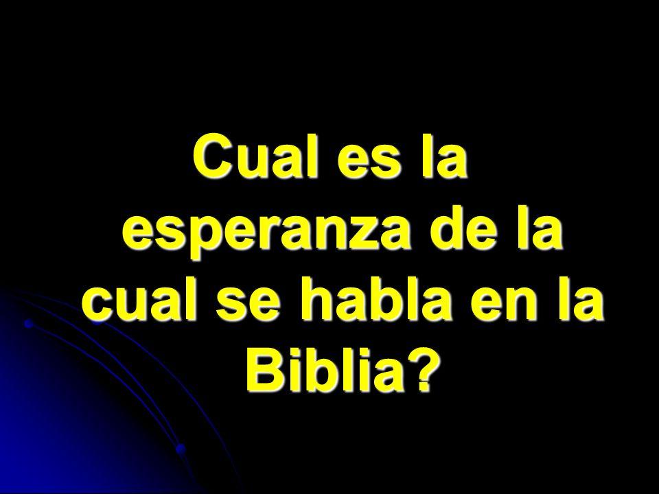 Cual es la esperanza de la cual se habla en la Biblia?