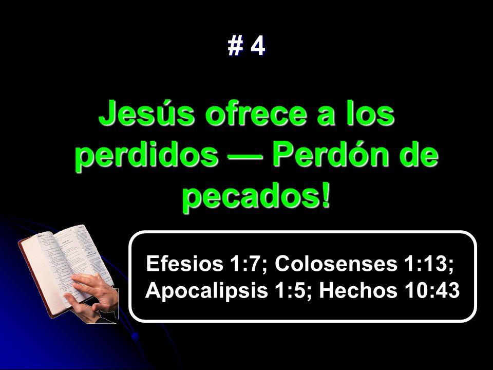 # 4 Jesús ofrece a los perdidos Perdón de pecados! Efesios 1:7; Colosenses 1:13; Apocalipsis 1:5; Hechos 10:43