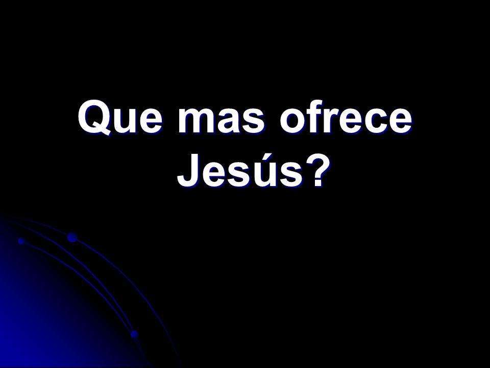 Que mas ofrece Jesús?