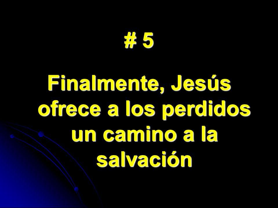 # 5 Finalmente, Jesús ofrece a los perdidos un camino a la salvación
