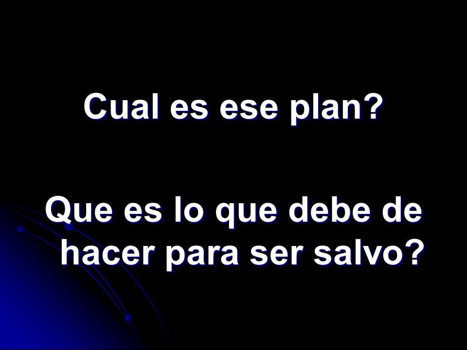Cual es ese plan? Que es lo que debe de hacer para ser salvo?