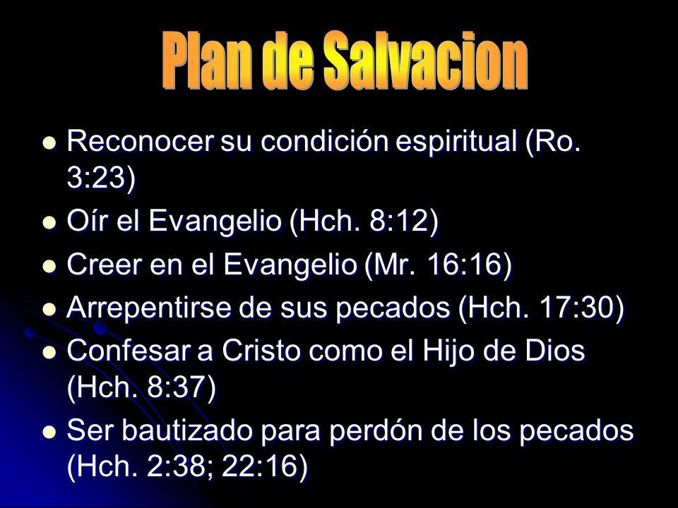 Reconocer su condición espiritual (Ro. 3:23) Reconocer su condición espiritual (Ro. 3:23) Oír el Evangelio (Hch. 8:12) Oír el Evangelio (Hch. 8:12) Cr
