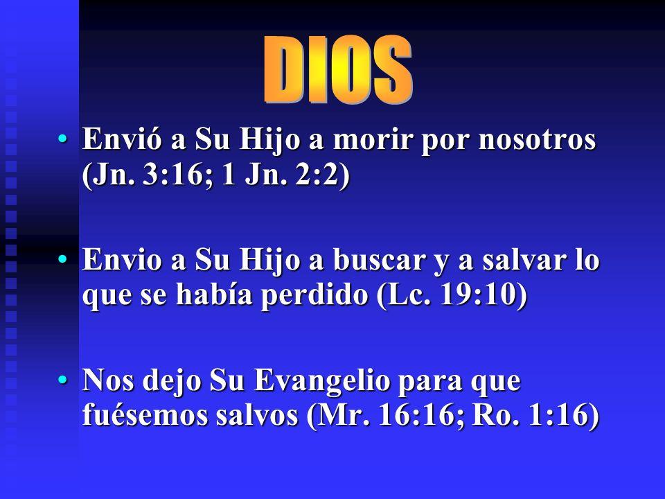 Envió a Su Hijo a morir por nosotros (Jn. 3:16; 1 Jn. 2:2)Envió a Su Hijo a morir por nosotros (Jn. 3:16; 1 Jn. 2:2) Envio a Su Hijo a buscar y a salv