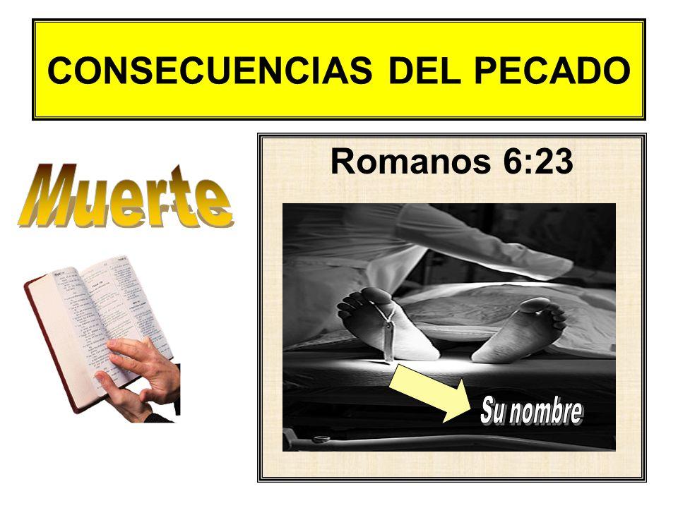 CONSECUENCIAS DEL PECADO Romanos 6:23