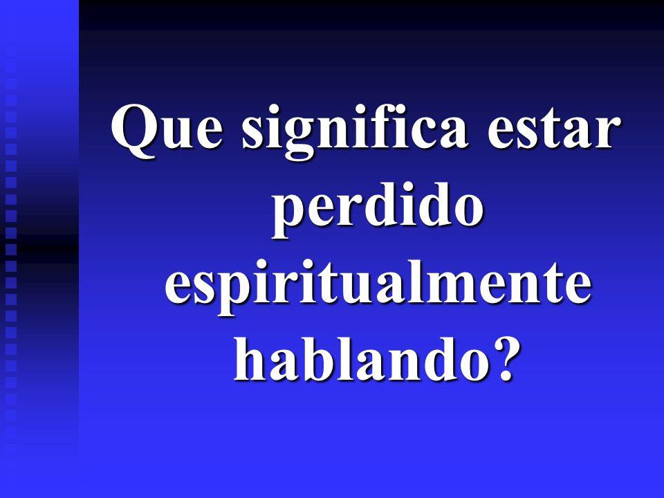 Que significa estar perdido espiritualmente hablando?