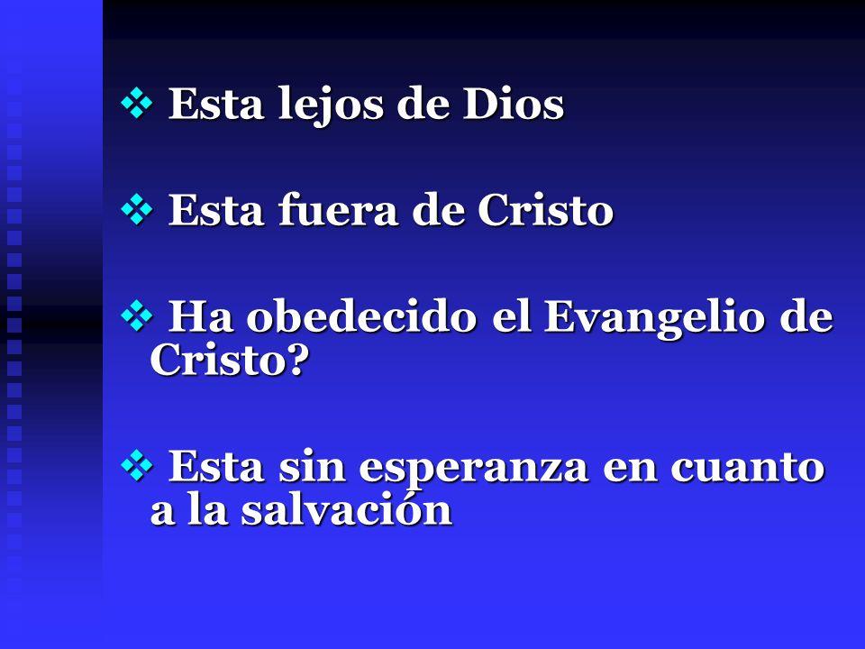 Esta lejos de Dios Esta lejos de Dios Esta fuera de Cristo Esta fuera de Cristo Ha obedecido el Evangelio de Cristo? Ha obedecido el Evangelio de Cris