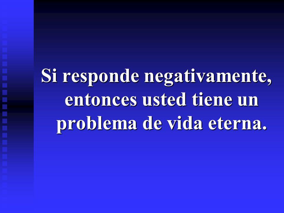Si responde negativamente, entonces usted tiene un problema de vida eterna.