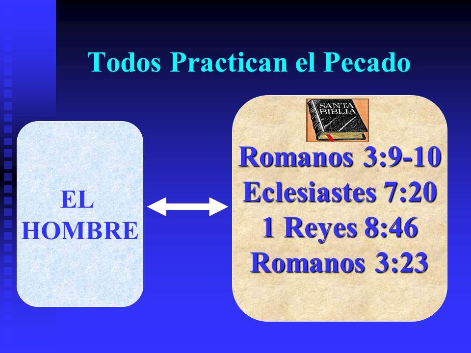 Todos Practican el Pecado EL HOMBRE Romanos 3:9-10 Eclesiastes 7:20 1 Reyes 8:46 Romanos 3:23