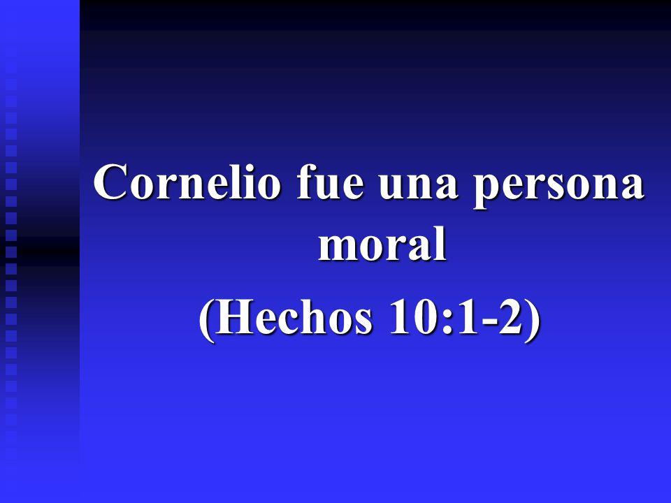 Cornelio fue una persona moral (Hechos 10:1-2)