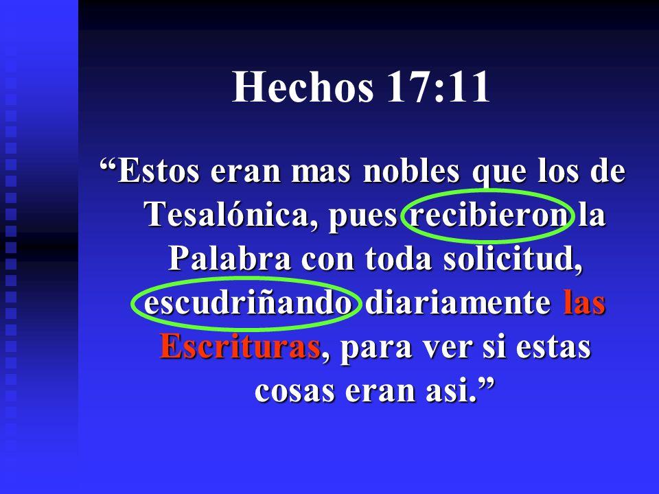 Hechos 17:11 Estos eran mas nobles que los de Tesalónica, pues recibieron la Palabra con toda solicitud, escudriñando diariamente las Escrituras, para