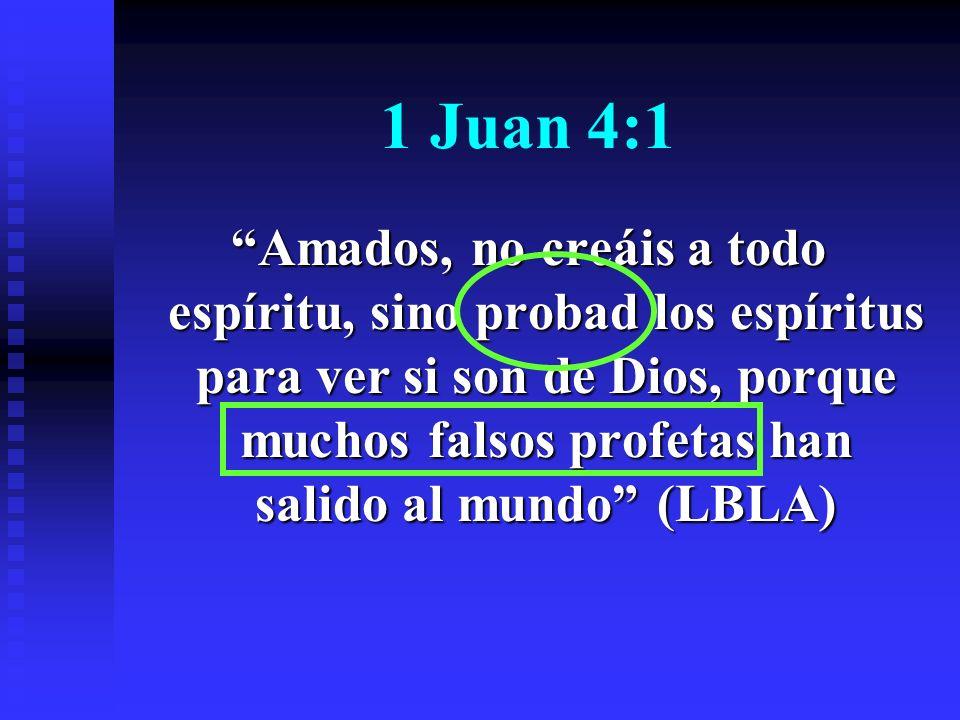 1 Juan 4:1 Amados, no creáis a todo espíritu, sino probad los espíritus para ver si son de Dios, porque muchos falsos profetas han salido al mundo (LB