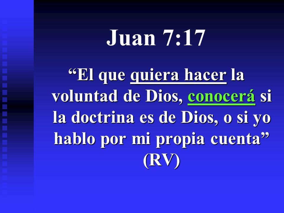 El que quiera hacer la voluntad de Dios, conocerá si la doctrina es de Dios, o si yo hablo por mi propia cuenta (RV)