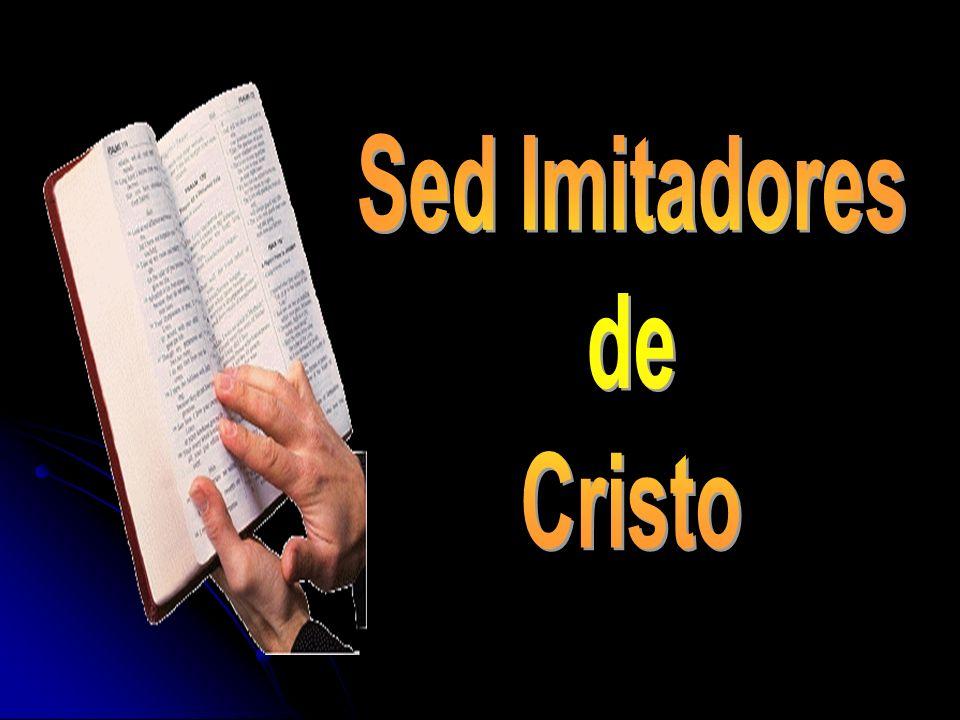 El mandamiento de imitar a Jesus El mandamiento de imitar a Jesus Y Lo que debemos imitar de Jesus Lo que debemos imitar de Jesus