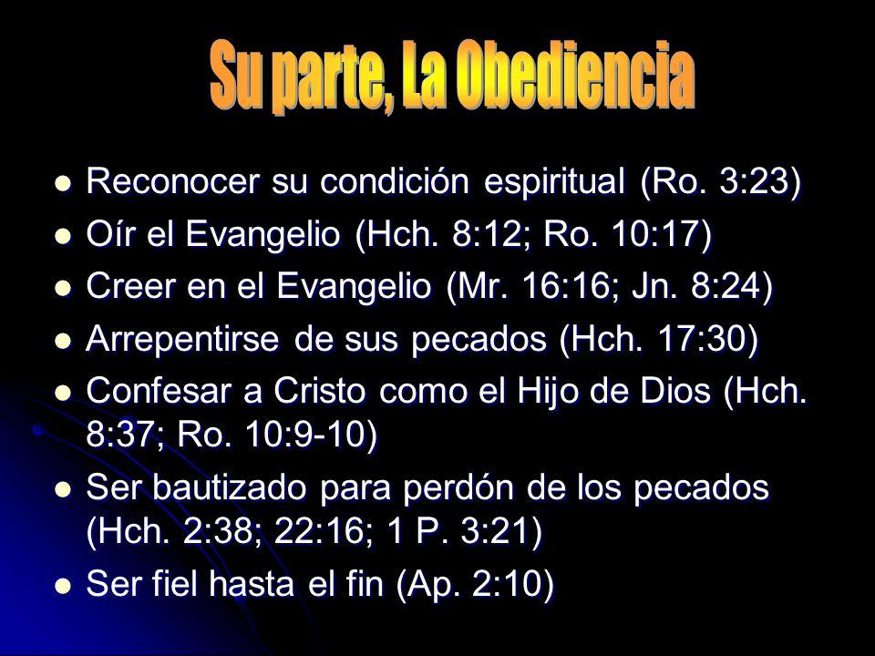 Reconocer su condición espiritual (Ro. 3:23) Reconocer su condición espiritual (Ro. 3:23) Oír el Evangelio (Hch. 8:12; Ro. 10:17) Oír el Evangelio (Hc