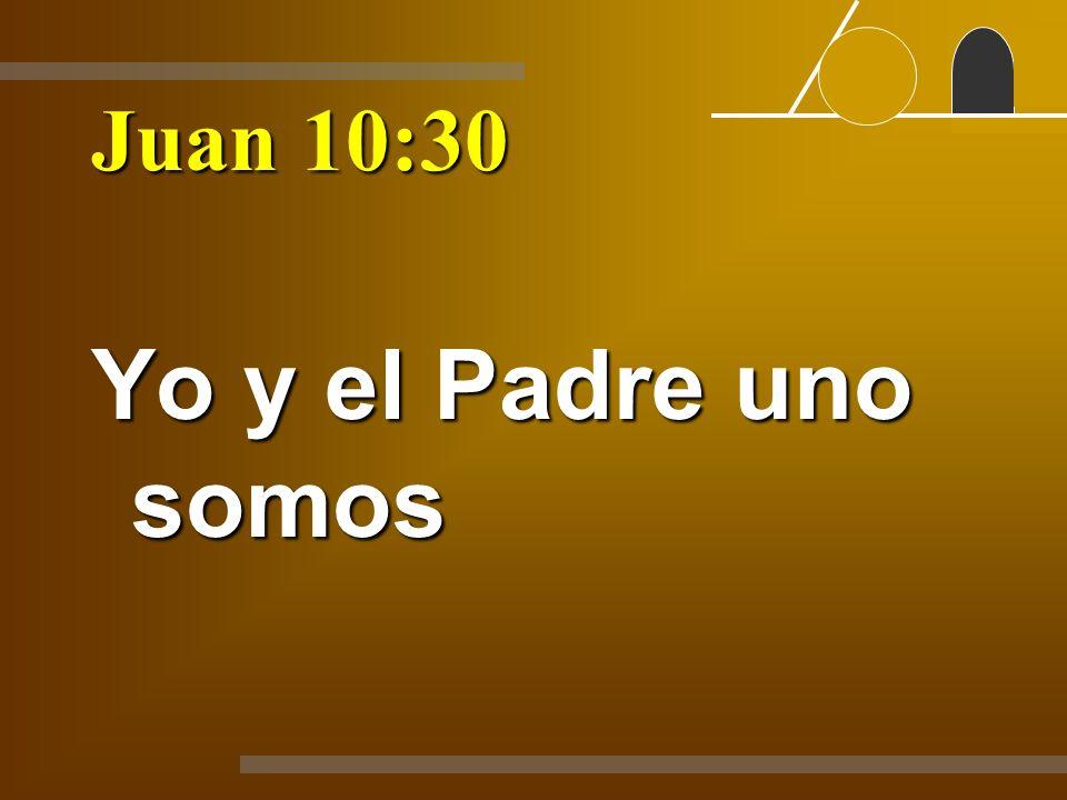 Juan 10:30 Yo y el Padre uno somos