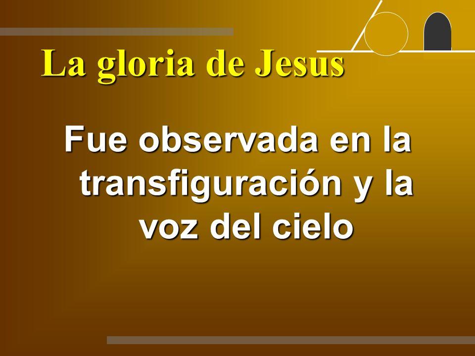 La gloria de Jesus Fue observada en la transfiguración y la voz del cielo