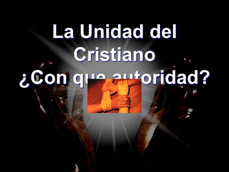La Unidad del Cristiano ¿Con que autoridad?