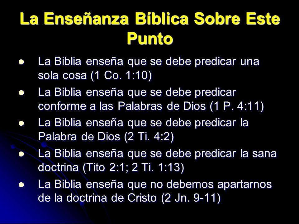 La Enseñanza Bíblica Sobre Este Punto La Biblia enseña que se debe predicar una sola cosa (1 Co. 1:10) La Biblia enseña que se debe predicar una sola