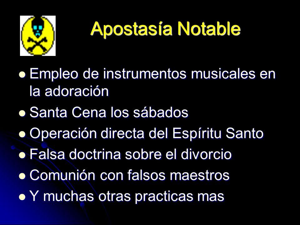 Apostasía Notable Empleo de instrumentos musicales en la adoración Empleo de instrumentos musicales en la adoración Santa Cena los sábados Santa Cena