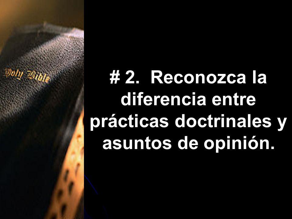 # 2. Reconozca la diferencia entre prácticas doctrinales y asuntos de opinión.