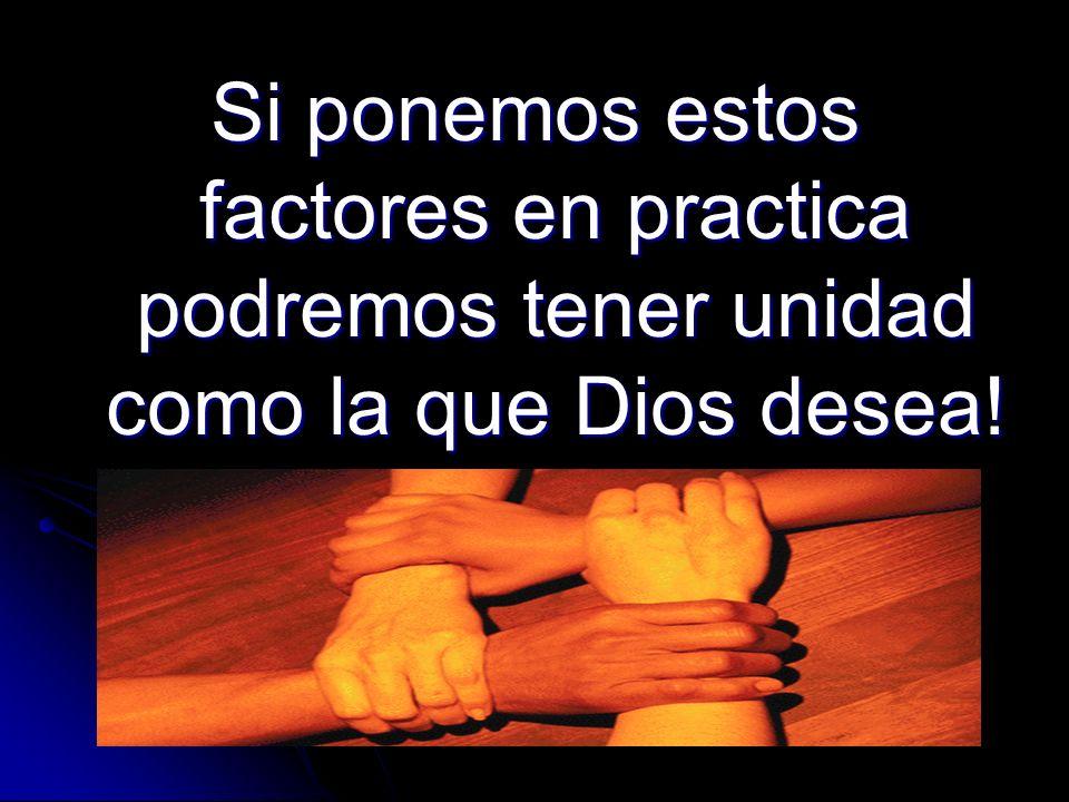 Si ponemos estos factores en practica podremos tener unidad como la que Dios desea!