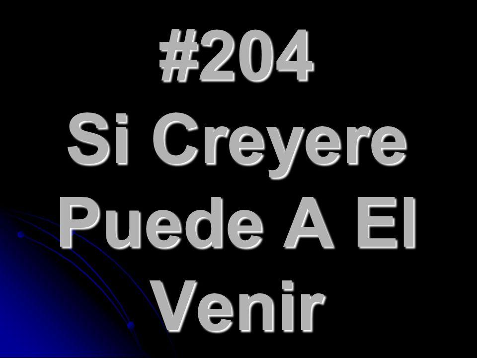 #204 Si Creyere Puede A El Venir
