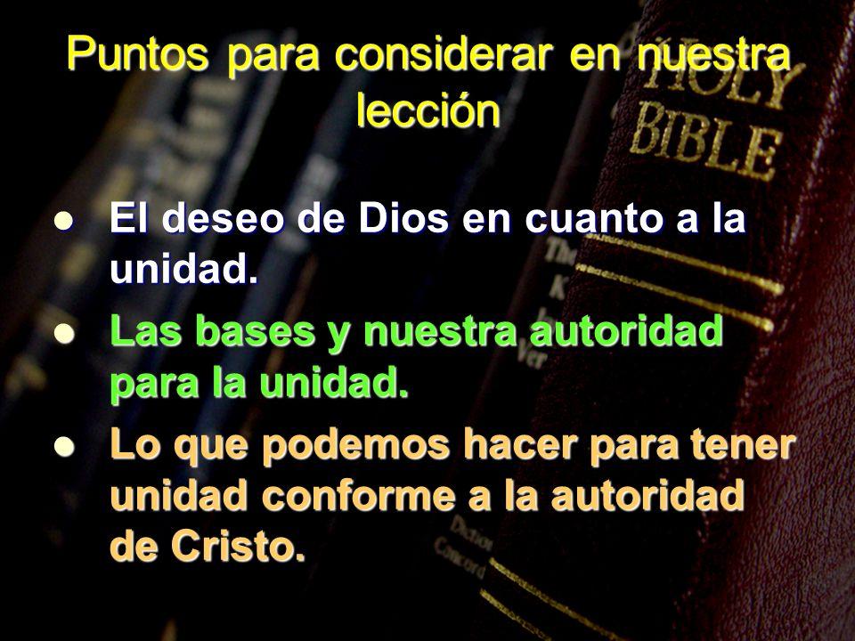 El deseo de Dios en cuanto a la unidad. El deseo de Dios en cuanto a la unidad. Las bases y nuestra autoridad para la unidad. Las bases y nuestra auto