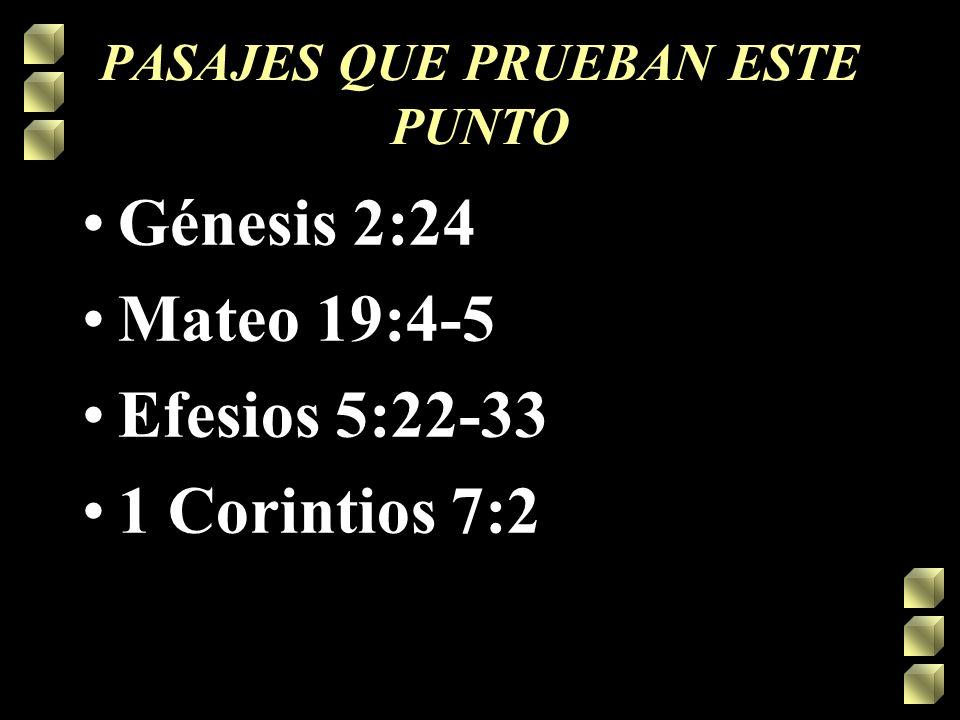 PASAJES QUE PRUEBAN ESTE PUNTO Génesis 2:24 Mateo 19:4-5 Efesios 5:22-33 1 Corintios 7:2