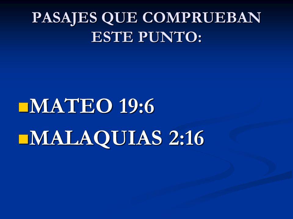 PASAJES QUE COMPRUEBAN ESTE PUNTO: MATEO 19:6 MATEO 19:6 MALAQUIAS 2:16 MALAQUIAS 2:16