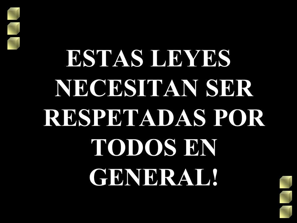 ESTAS LEYES NECESITAN SER RESPETADAS POR TODOS EN GENERAL!