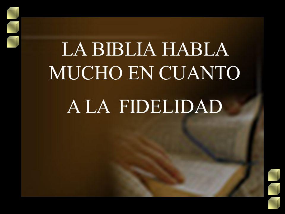 LA BIBLIA HABLA MUCHO EN CUANTO A LA FIDELIDAD
