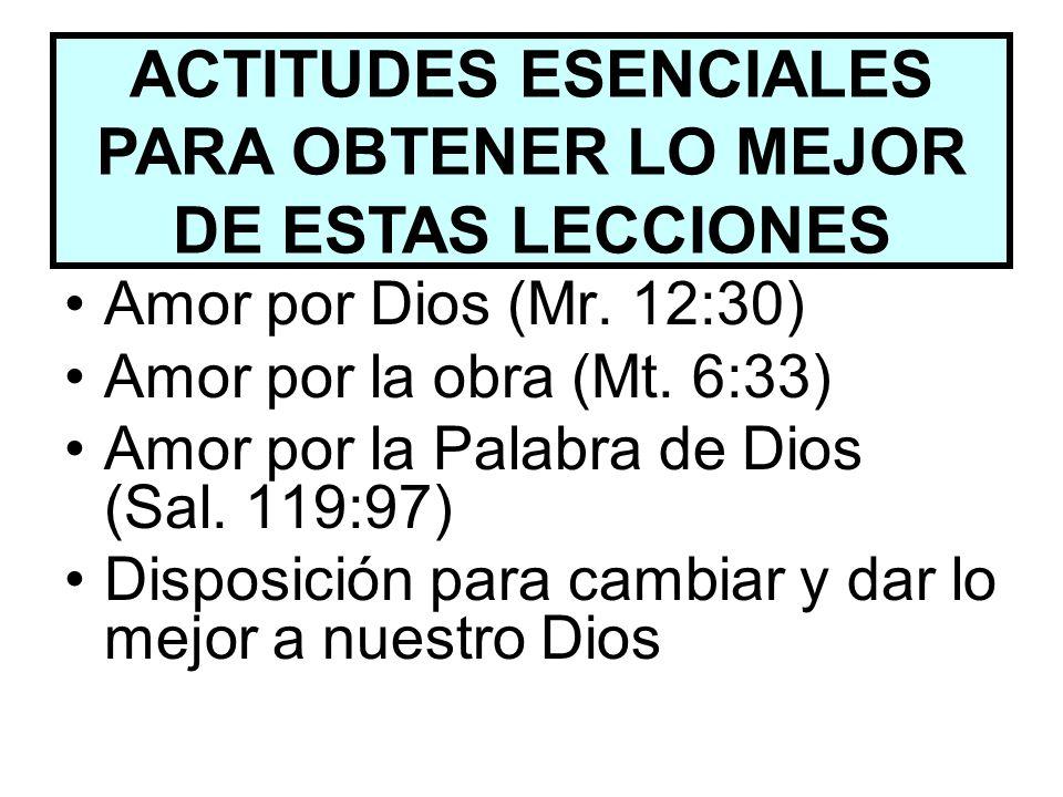 Amor por Dios (Mr. 12:30) Amor por la obra (Mt. 6:33) Amor por la Palabra de Dios (Sal. 119:97) Disposición para cambiar y dar lo mejor a nuestro Dios