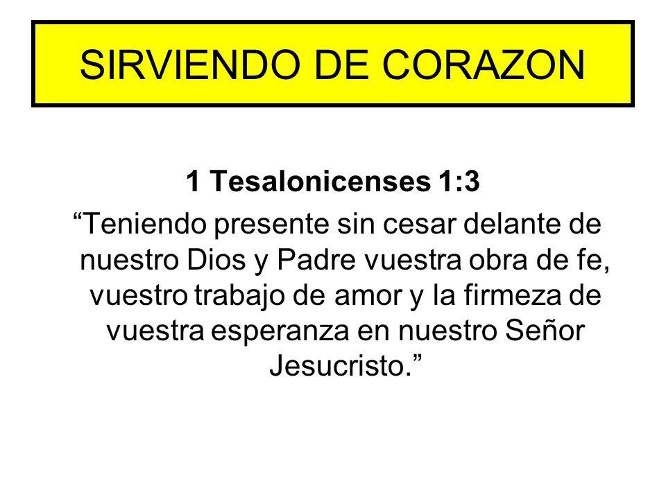 1 Tesalonicenses 1:3 Teniendo presente sin cesar delante de nuestro Dios y Padre vuestra obra de fe, vuestro trabajo de amor y la firmeza de vuestra e