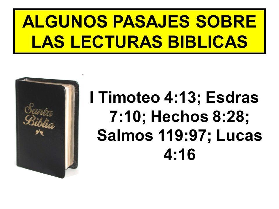 ALGUNOS PASAJES SOBRE LAS LECTURAS BIBLICAS I Timoteo 4:13; Esdras 7:10; Hechos 8:28; Salmos 119:97; Lucas 4:16