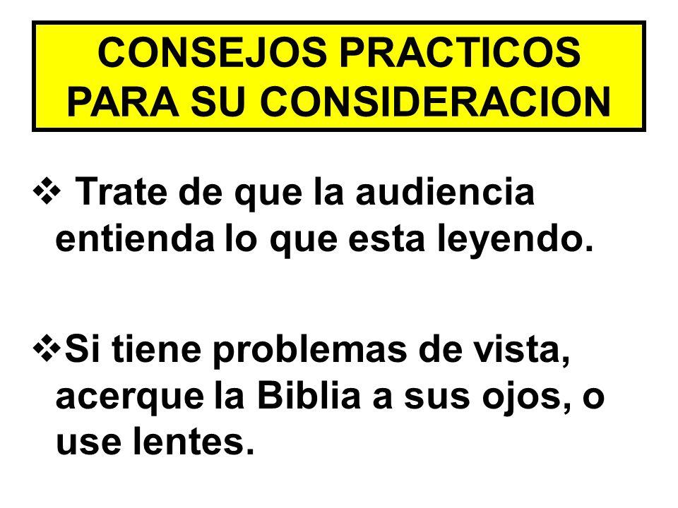 CONSEJOS PRACTICOS PARA SU CONSIDERACION Trate de que la audiencia entienda lo que esta leyendo. Si tiene problemas de vista, acerque la Biblia a sus