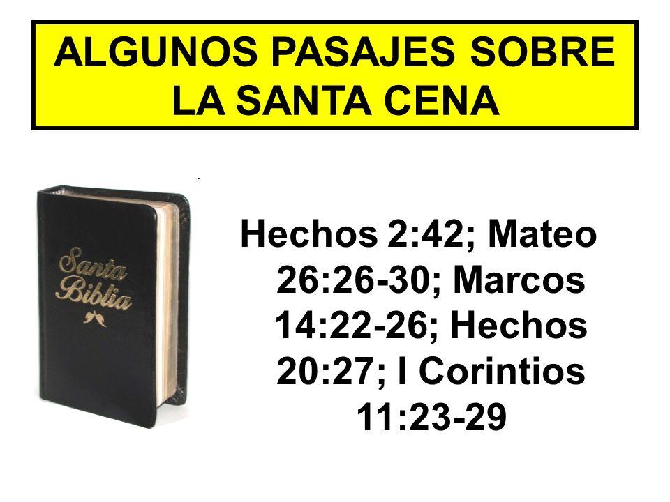 ALGUNOS PASAJES SOBRE LA SANTA CENA Hechos 2:42; Mateo 26:26-30; Marcos 14:22-26; Hechos 20:27; I Corintios 11:23-29
