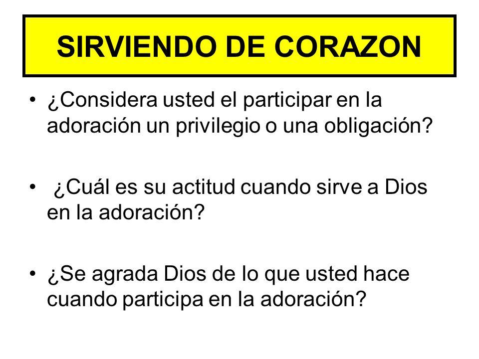 ¿Considera usted el participar en la adoración un privilegio o una obligación? ¿Cuál es su actitud cuando sirve a Dios en la adoración? ¿Se agrada Dio
