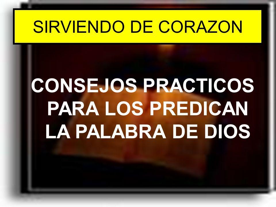 SIRVIENDO DE CORAZON CONSEJOS PRACTICOS PARA LOS PREDICAN LA PALABRA DE DIOS