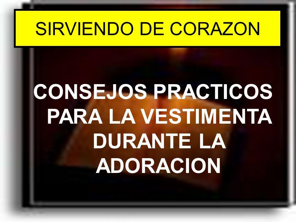 SIRVIENDO DE CORAZON CONSEJOS PRACTICOS PARA LA VESTIMENTA DURANTE LA ADORACION