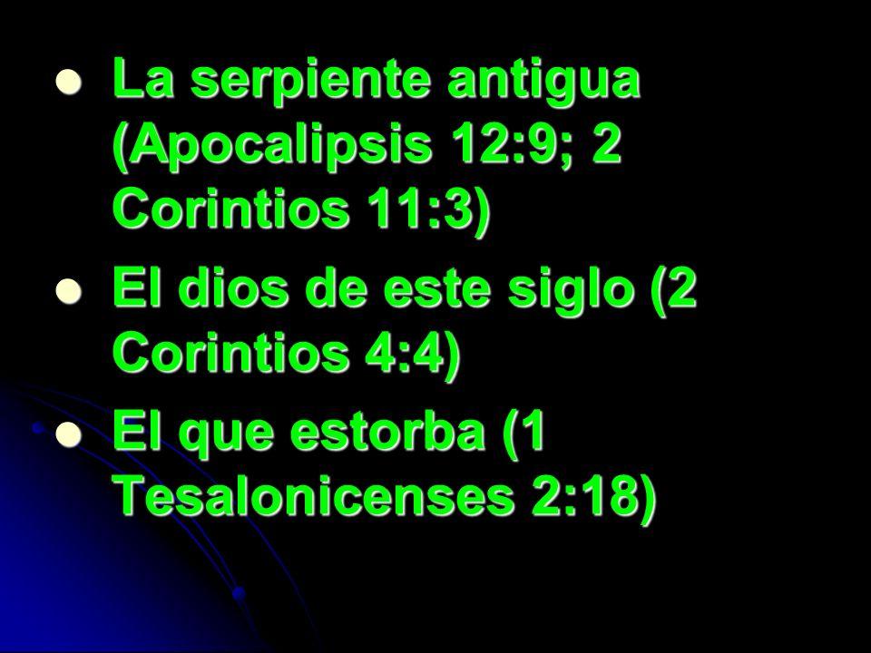 El maligno (1 Juan 5:19) El maligno (1 Juan 5:19) El príncipe de la potestad del aire (Efesios 2:2-3) El príncipe de la potestad del aire (Efesios 2:2-3) El que se disfraza como ángel de luz (2 Corintios 11:14) El que se disfraza como ángel de luz (2 Corintios 11:14) El leon rugiente (1 Pedro 5:8) El leon rugiente (1 Pedro 5:8)