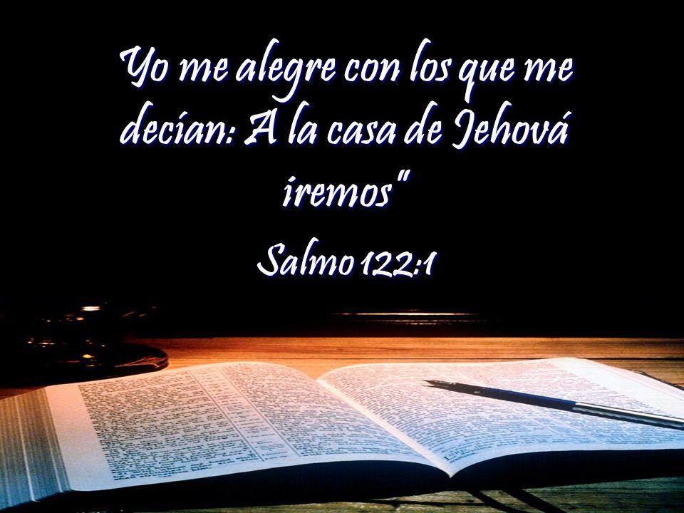 Yo me alegre con los que me decían: A la casa de Jehová iremos Salmo 122:1