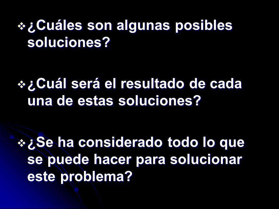 ¿Cuáles son algunas posibles soluciones? ¿Cuáles son algunas posibles soluciones? ¿Cuál será el resultado de cada una de estas soluciones? ¿Cuál será