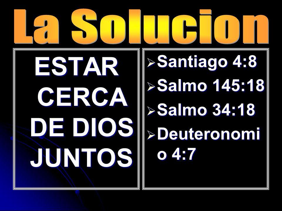 ESTAR CERCA DE DIOS JUNTOS Santiago 4:8 Santiago 4:8 Salmo 145:18 Salmo 145:18 Salmo 34:18 Salmo 34:18 Deuteronomi o 4:7 Deuteronomi o 4:7