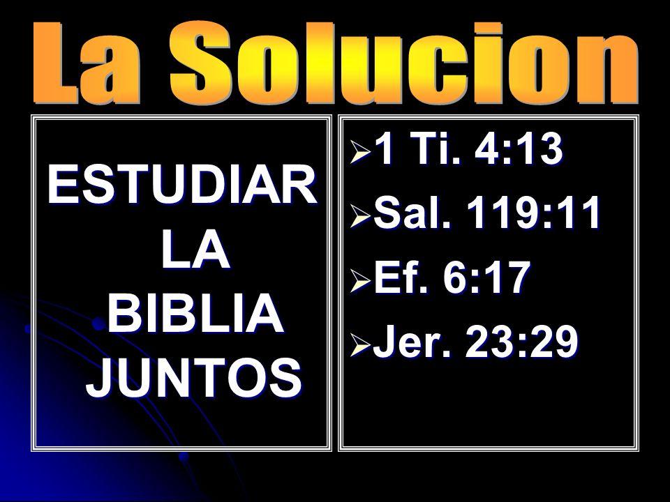 ESTUDIAR LA BIBLIA JUNTOS 1 Ti. 4:13 1 Ti. 4:13 Sal. 119:11 Sal. 119:11 Ef. 6:17 Ef. 6:17 Jer. 23:29 Jer. 23:29