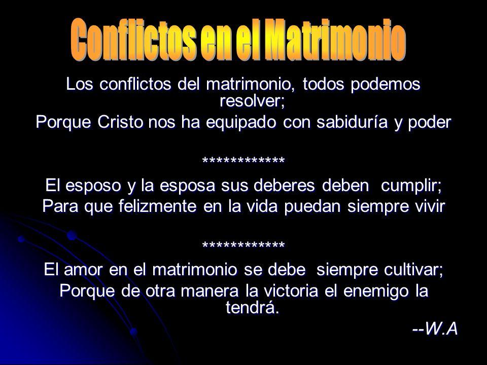 Los conflictos del matrimonio, todos podemos resolver; Porque Cristo nos ha equipado con sabiduría y poder ************ El esposo y la esposa sus debe