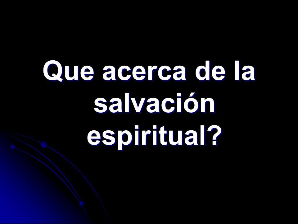 La salvación espiritual no se encuentra en algo físico, sino mas bien, en algo espiritual!