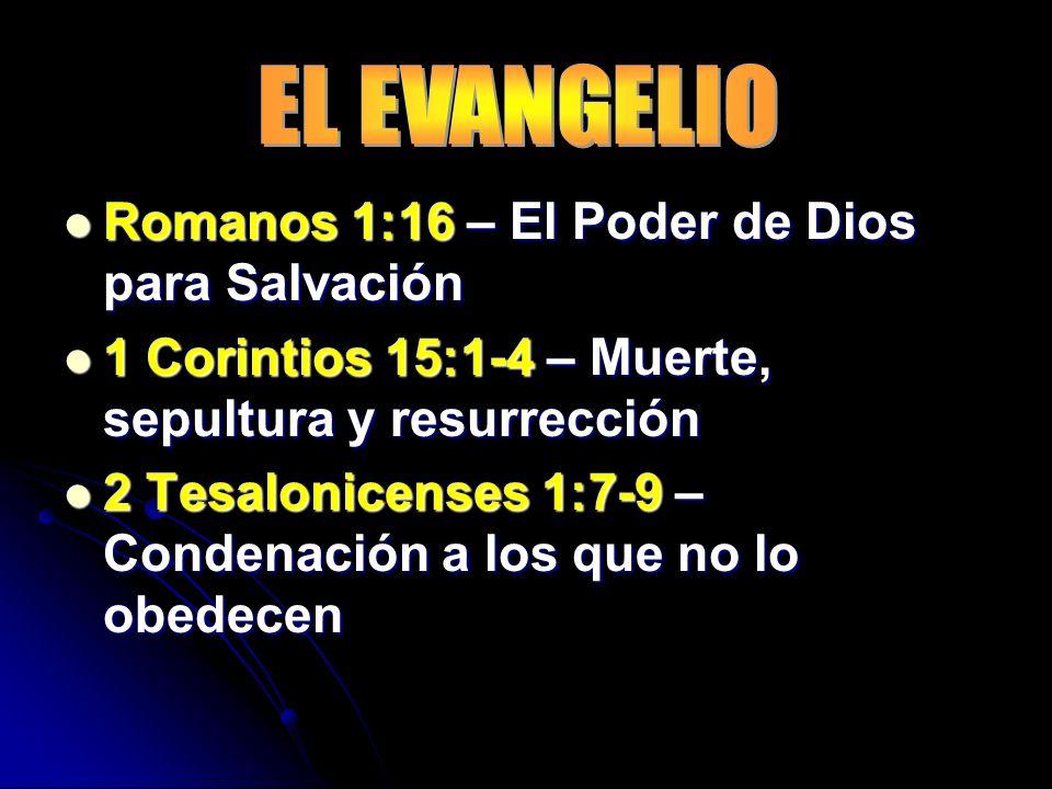 Romanos 1:16 – El Poder de Dios para Salvación Romanos 1:16 – El Poder de Dios para Salvación 1 Corintios 15:1-4 – Muerte, sepultura y resurrección 1