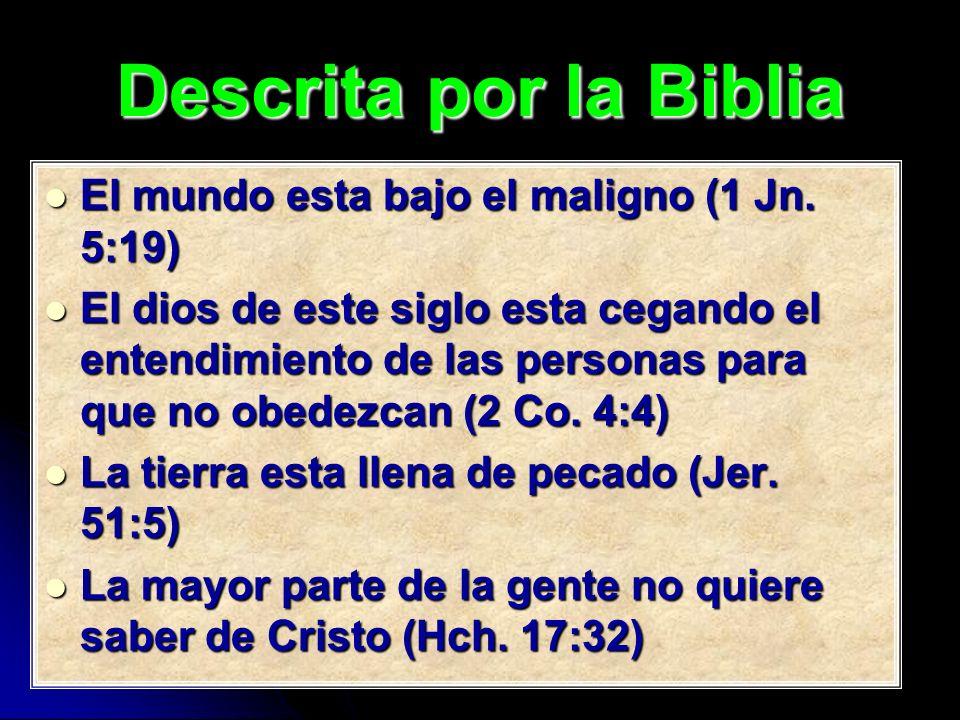 Descrita por la Biblia El mundo esta bajo el maligno (1 Jn. 5:19) El mundo esta bajo el maligno (1 Jn. 5:19) El dios de este siglo esta cegando el ent
