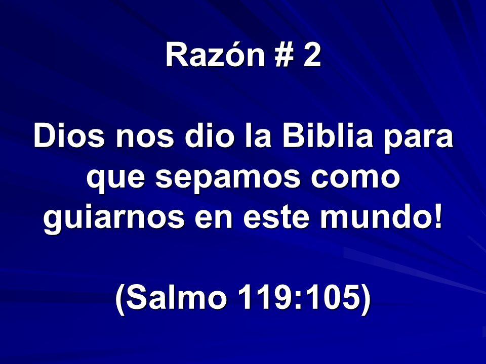 Razón # 2 Dios nos dio la Biblia para que sepamos como guiarnos en este mundo! (Salmo 119:105)
